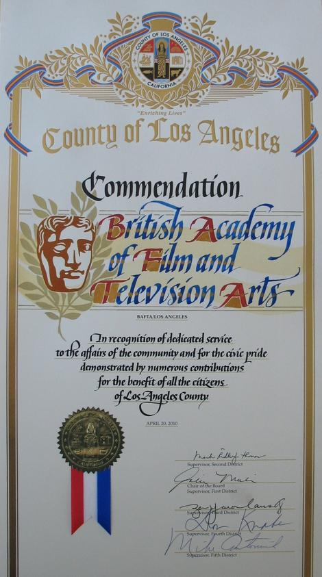 BAFTA Los Angeles' Commendation from the County of Los Angeles 'in recognition of service to the community and for the civic pride demonstrated by numerous contributions for the benefit of all the citizens of Los Angeles County'.